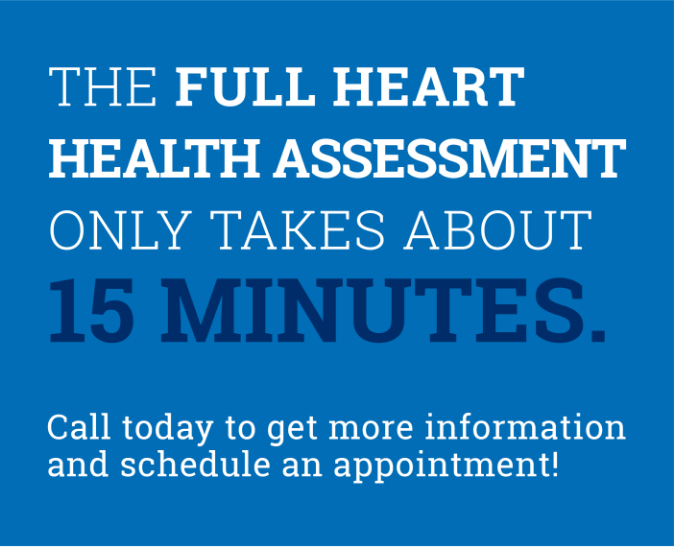 Graphic: The full heart health assessment only takes about 15 minutes. Call today